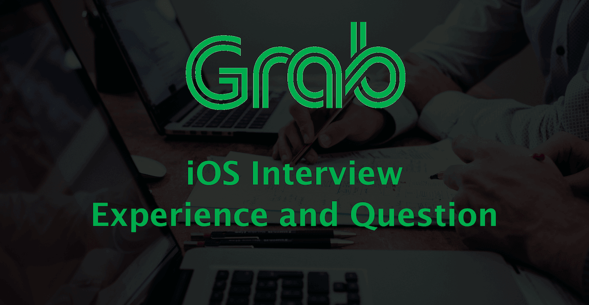 Grab iOS Interview Experience and Question