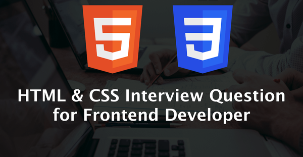 HTML and CSS Interview Question for Frontend Developer