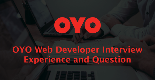 OYO Web Developer Interview Experience and Question